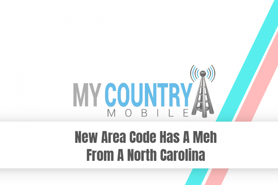 New Area Code Has A Meh From A North Carolina - My Country Mobile