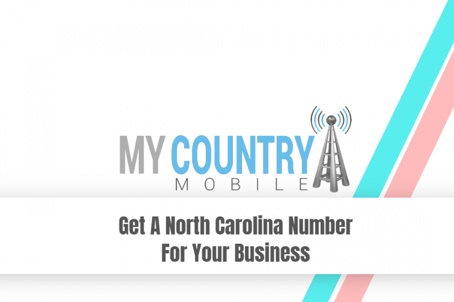 Get A North Carolina Number For Your Business - My Country Mobile