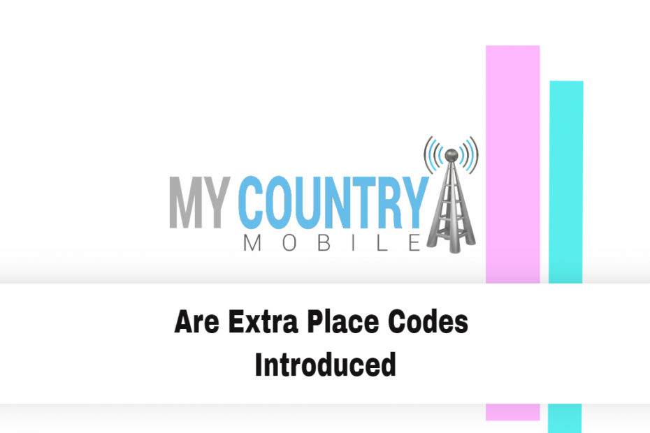 Are Extra Place Codes Introduced - My Country Mobile