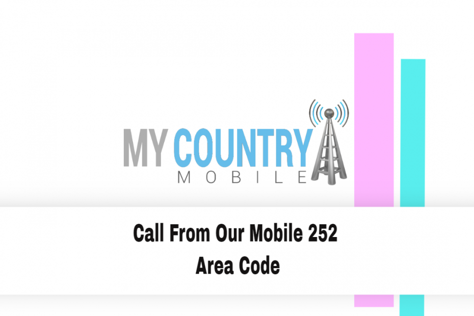 Call From Our Mobile 252 Area Code - My Country Mobile